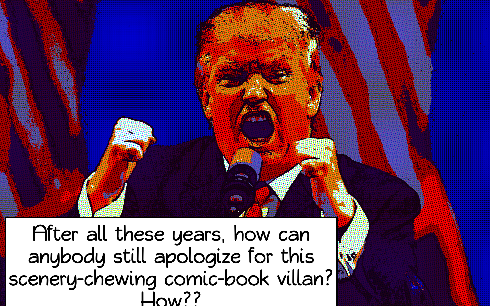 After all these years, how can anybody still apologize for this scenery-chewing comic-book villan? How??